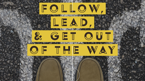 Follow, Lead, Get Out of the Way Sermon Series on Leadership